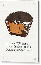 I Love You More Than Peanut Butter Cups Acrylic Print by Linda Woods
