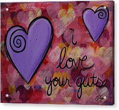 I Love Your Guts Acrylic Print