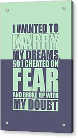 I Wanted To Marry My Dreams Gym Quotes Poster Acrylic Print