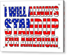 I Will Always Standup For America  2 Acrylic Print by Mike McGlothlen