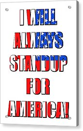 I Will Always Standup For America 4 Acrylic Print by Mike McGlothlen