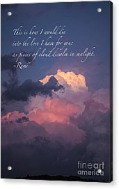 I Would Die Into Your Love Acrylic Print by Terry Rowe