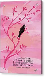 I Would Rather Have Birds Acrylic Print