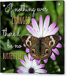 If Nothing Ever Changed Acrylic Print