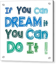 Acrylic Print featuring the digital art If You Can Dream It You Can Do It by Gina Dsgn