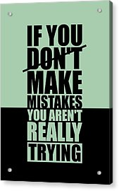 If You Donot Make Mistakes You Arenot Really Trying Gym Motivational Quotes Poster Acrylic Print