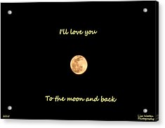 I'll Love You To The Moon And Back Acrylic Print