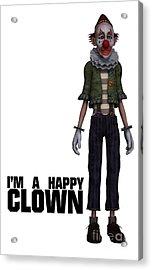 I'm A Happy Clown Acrylic Print