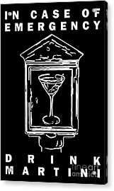 In Case Of Emergency - Drink Martini - Black Acrylic Print