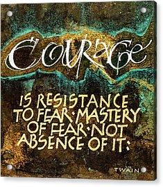 Inspirational Saying Courage Acrylic Print