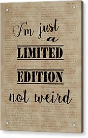 Acrylic Print featuring the painting Inspiring Quotes Not Weird Just A Limited Edition by Georgeta Blanaru