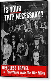 Is Your Trip Necessary Acrylic Print