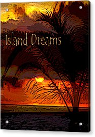 Island Dreams Acrylic Print by Gerlinde Keating - Galleria GK Keating Associates Inc