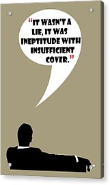 It Wasn't A Lie - Mad Men Poster Don Draper Quote Acrylic Print