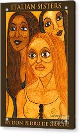 Italian Sisters Acrylic Print by Don Pedro De Gracia
