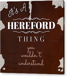It's A Hereford Thing You Wouldn't Understand Acrylic Print