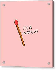 It's A Match Acrylic Print