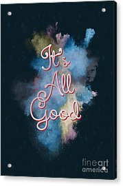 It's All Good Acrylic Print