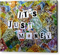 It's Just Money II Acrylic Print by John  Nolan