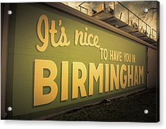 It's Nice To Have You In Birmingham Sign Acrylic Print