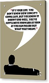 It's Your Life - Mad Men Poster Don Draper Quote Acrylic Print