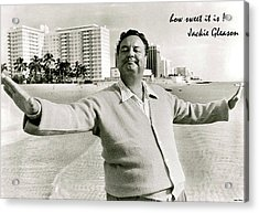 Jackie Gleason, How Sweet It Is, Miami Beach, Fl Acrylic Print