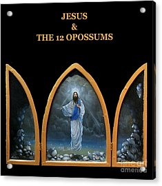 Jesus And The 12 Opossums Acrylic Print by Larry Preston