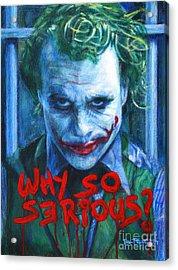 Joker - Why So Serioius? Acrylic Print