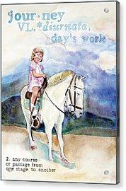 Journey Acrylic Print by Janice Crow