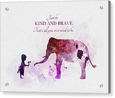 Just Be Kind And Brave Acrylic Print