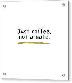 Just Coffee Not A Date- Art By Linda Woods Acrylic Print by Linda Woods