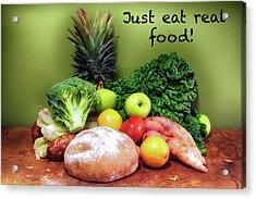 Just Eat Real Food Acrylic Print