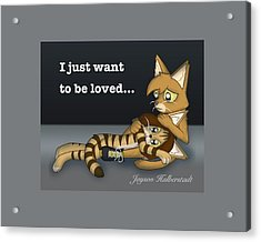 Just Want To Be Loved Acrylic Print