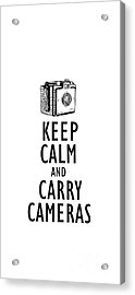 Keep Calm And Carry Cameras Phone Case Acrylic Print by Edward Fielding