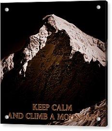 Keep Calm And Climb A Mountain Acrylic Print by Frank Tschakert