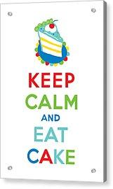 Keep Calm And Eat Cake  Acrylic Print by Andi Bird