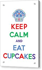 Keep Calm And Eat Cupcakes - Primary Acrylic Print by Andi Bird