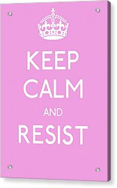 Keep Calm And Resist Acrylic Print by Susan Maxwell Schmidt