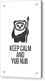 Acrylic Print featuring the drawing Keep Calm And Yub Nub by Edward Fielding
