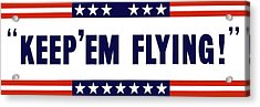 Keep 'em Flying Acrylic Print by War Is Hell Store