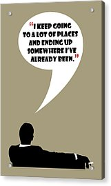 Keep Going Places - Mad Men Poster Don Draper Quote Acrylic Print