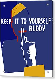 Keep It To Yourself Buddy Acrylic Print by War Is Hell Store