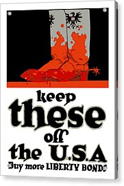 Keep These Off The Usa - Ww1 Acrylic Print by War Is Hell Store