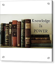 Knowledge Is Power Acrylic Print by Patricia E Sundik