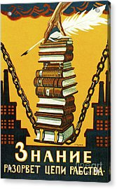 Knowledge Will Break The Chains Of Slavery, 1920 Acrylic Print by Alexei Radakov
