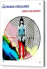 Las Ruinas Circulares Poster  Acrylic Print