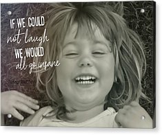 Laugh Quote Acrylic Print by JAMART Photography