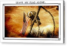 Leave My Flag Alone Acrylic Print