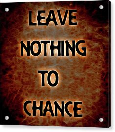 Leave Nothing To Chance Acrylic Print by Dan Sproul