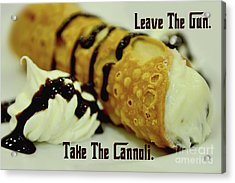 Leave The Gun Take The Cannoli Acrylic Print